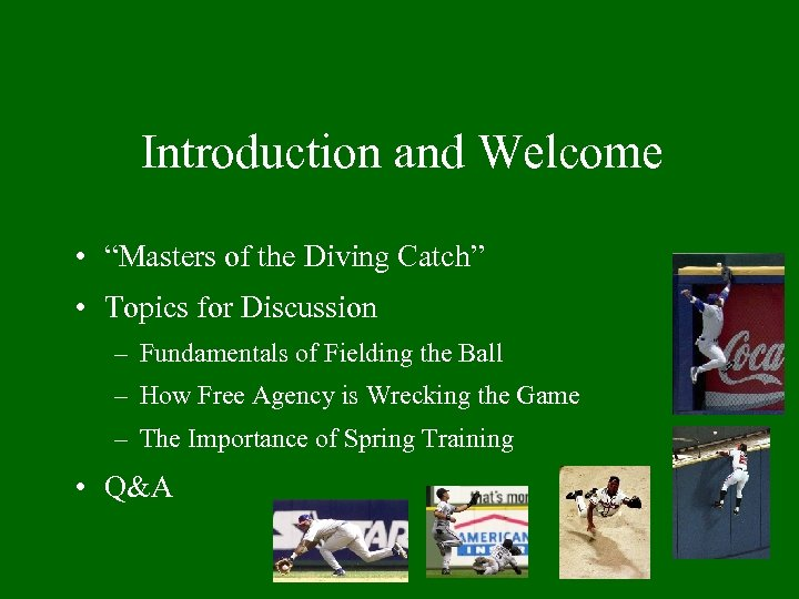 """Introduction and Welcome • """"Masters of the Diving Catch"""" • Topics for Discussion –"""