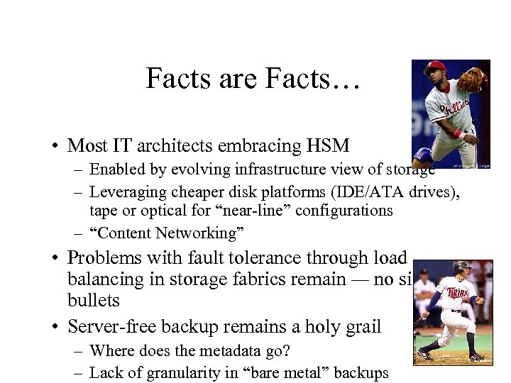 Facts are Facts… • Most IT architects embracing HSM – Enabled by evolving infrastructure