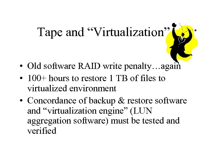 """Tape and """"Virtualization"""" • Old software RAID write penalty…again • 100+ hours to restore"""