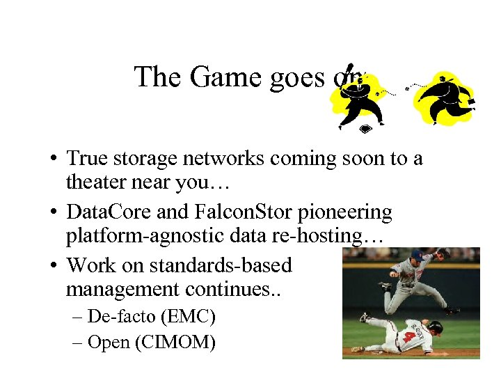 The Game goes on • True storage networks coming soon to a theater near