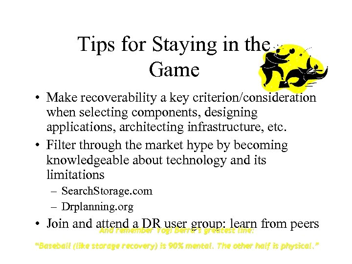 Tips for Staying in the Game • Make recoverability a key criterion/consideration when selecting