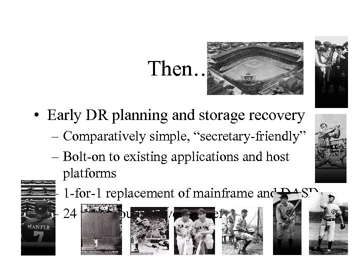 """Then… • Early DR planning and storage recovery – Comparatively simple, """"secretary-friendly"""" – Bolt-on"""