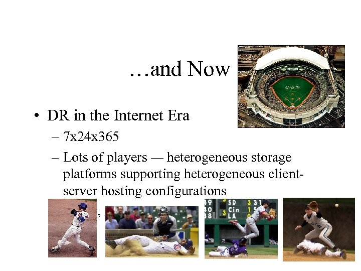 …and Now • DR in the Internet Era – 7 x 24 x 365
