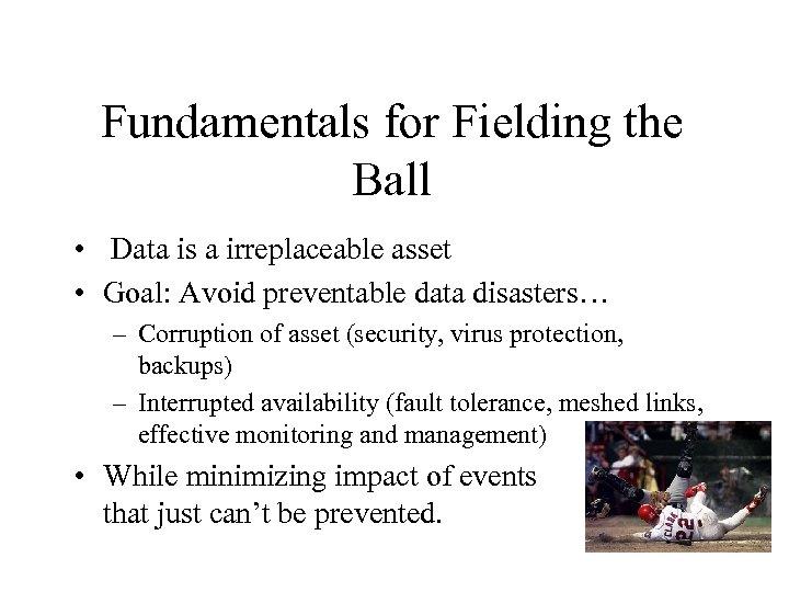 Fundamentals for Fielding the Ball • Data is a irreplaceable asset • Goal: Avoid