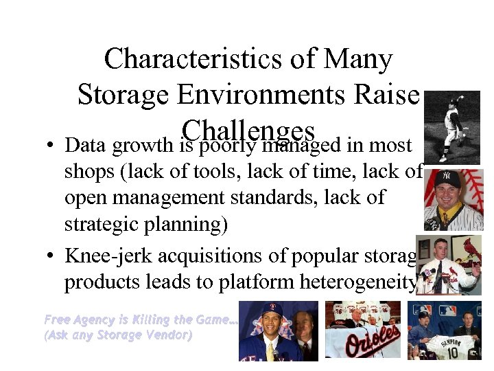 • Characteristics of Many Storage Environments Raise Challenges in most Data growth is