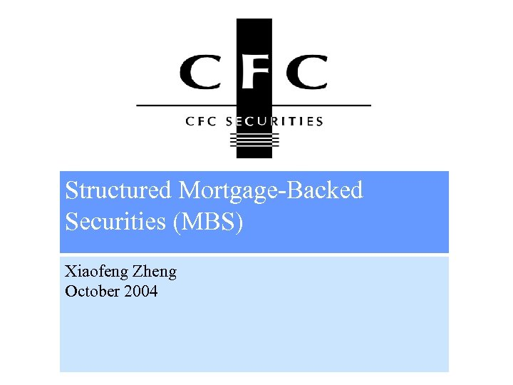 Structured Mortgage-Backed Securities (MBS) Xiaofeng Zheng October 2004
