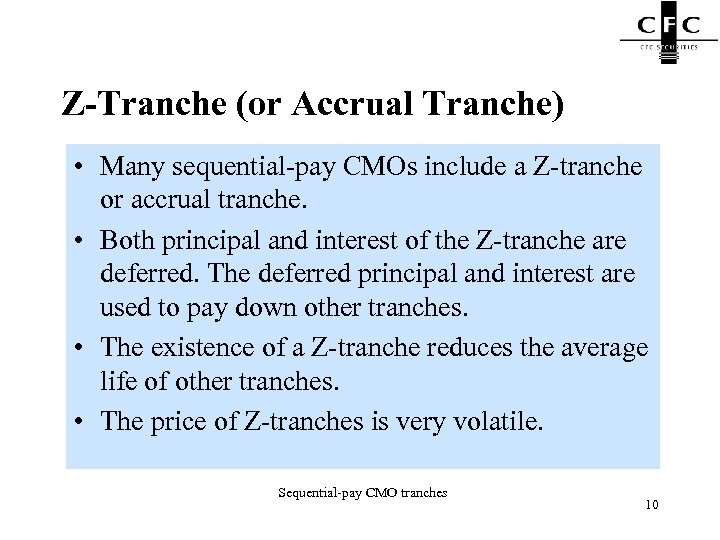 Z-Tranche (or Accrual Tranche) • Many sequential-pay CMOs include a Z-tranche or accrual tranche.