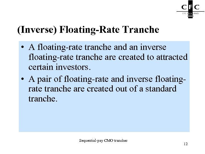 (Inverse) Floating-Rate Tranche • A floating-rate tranche and an inverse floating-rate tranche are created