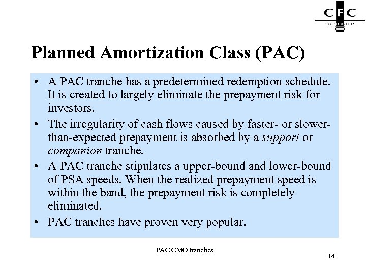 Planned Amortization Class (PAC) • A PAC tranche has a predetermined redemption schedule. It