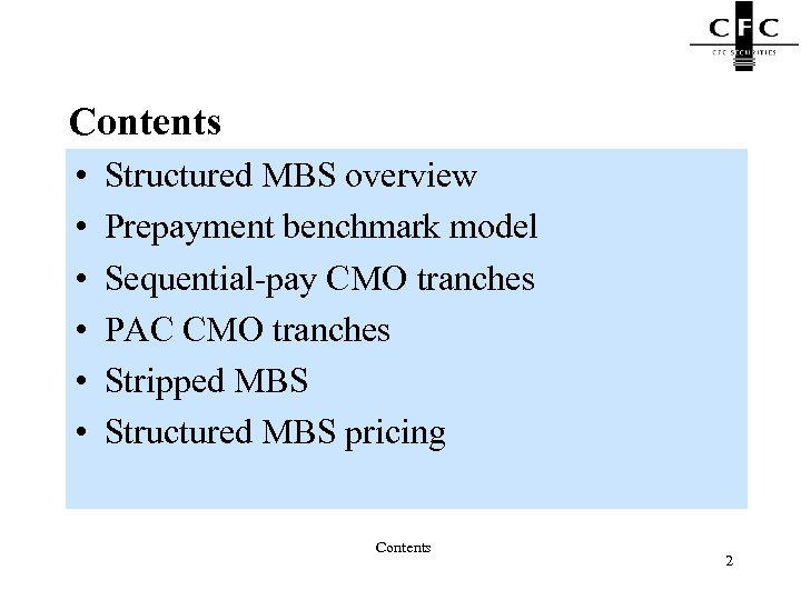 Contents • • • Structured MBS overview Prepayment benchmark model Sequential-pay CMO tranches PAC