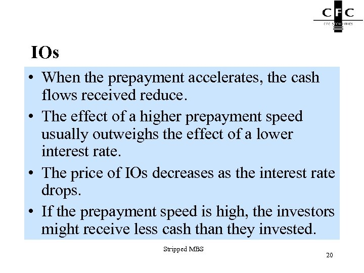 IOs • When the prepayment accelerates, the cash flows received reduce. • The effect