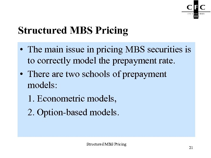 Structured MBS Pricing • The main issue in pricing MBS securities is to correctly