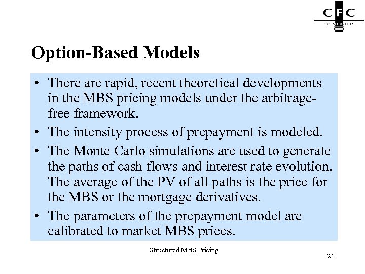 Option-Based Models • There are rapid, recent theoretical developments in the MBS pricing models