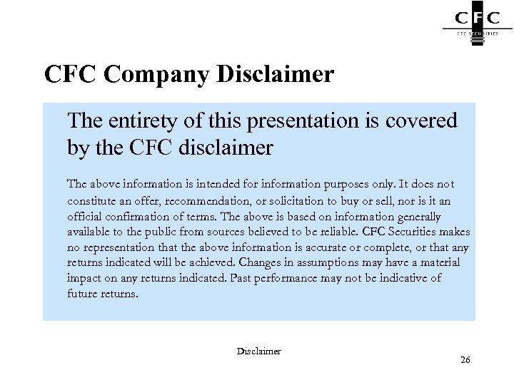 CFC Company Disclaimer The entirety of this presentation is covered by the CFC disclaimer