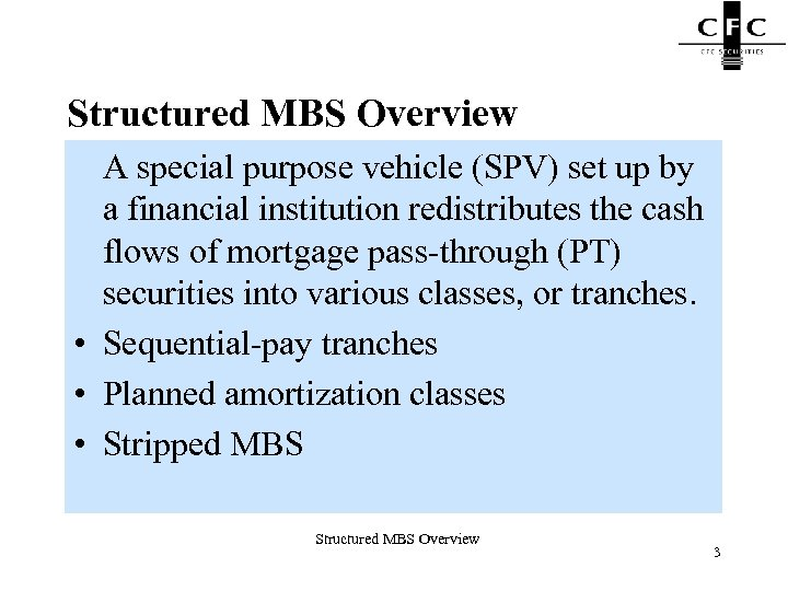 Structured MBS Overview A special purpose vehicle (SPV) set up by a financial institution