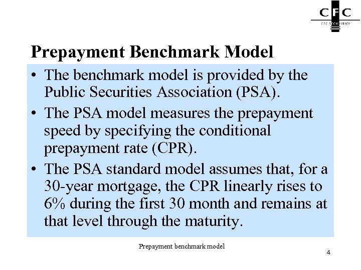 Prepayment Benchmark Model • The benchmark model is provided by the Public Securities Association