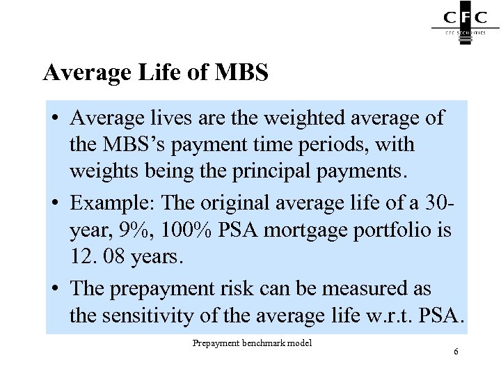 Average Life of MBS • Average lives are the weighted average of the MBS's