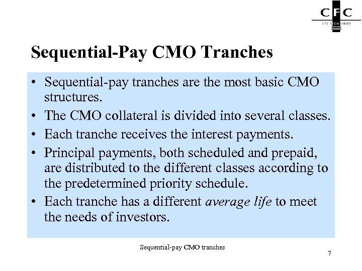 Sequential-Pay CMO Tranches • Sequential-pay tranches are the most basic CMO structures. • The