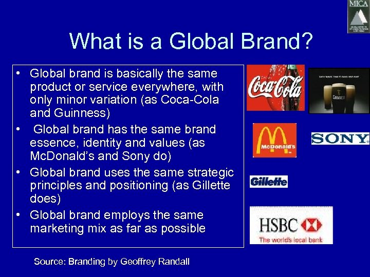 What is a Global Brand? • Global brand is basically the same product or