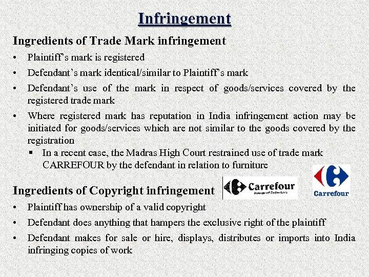 Infringement Ingredients of Trade Mark infringement • • Plaintiff's mark is registered Defendant's mark