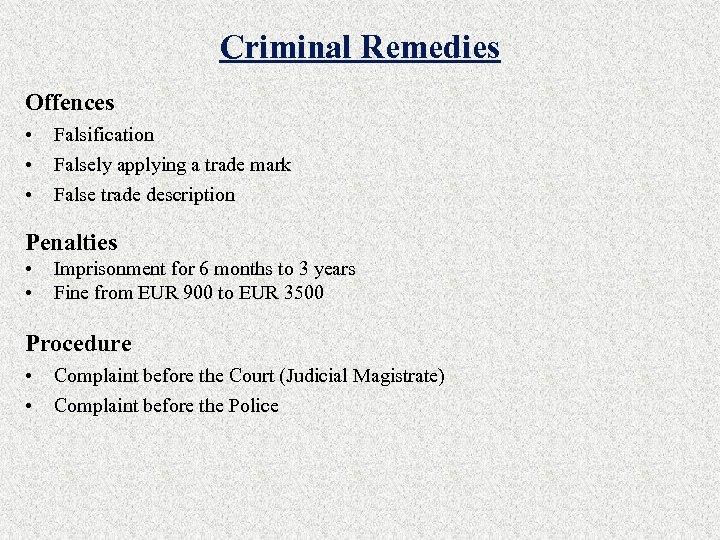 Criminal Remedies Offences • • • Falsification Falsely applying a trade mark False trade