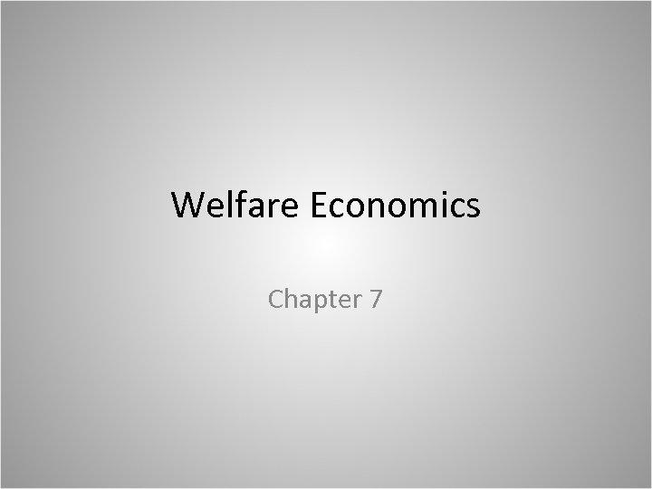 Welfare Economics Chapter 7