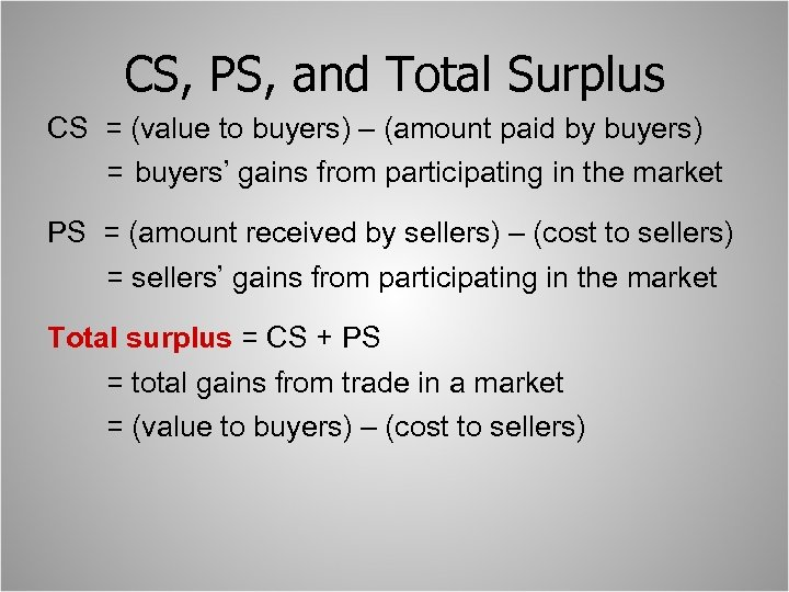 CS, PS, and Total Surplus CS = (value to buyers) – (amount paid by