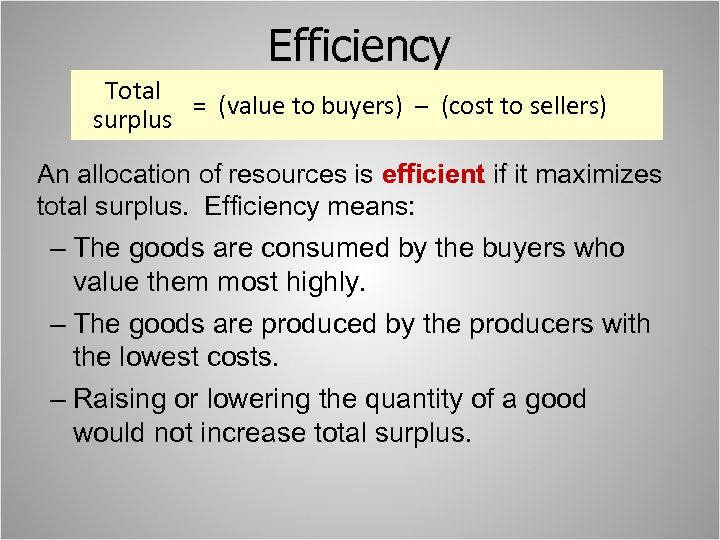 Efficiency Total = (value to buyers) – (cost to sellers) surplus An allocation of