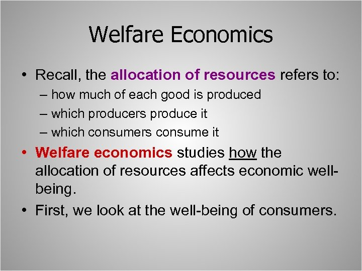 Welfare Economics • Recall, the allocation of resources refers to: – how much of