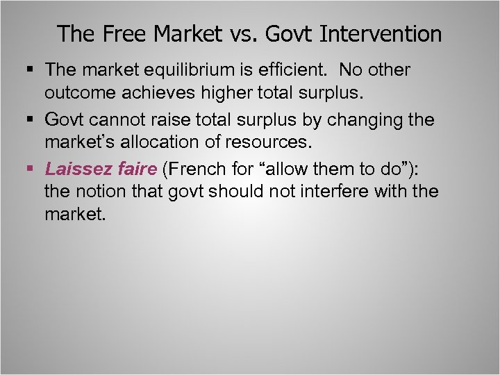 The Free Market vs. Govt Intervention § The market equilibrium is efficient. No other