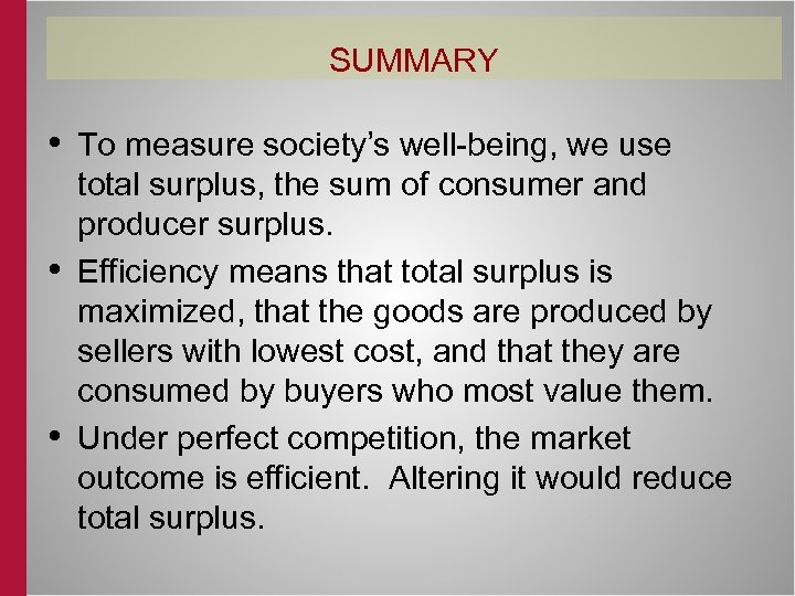 SUMMARY • To measure society's well-being, we use • • total surplus, the sum