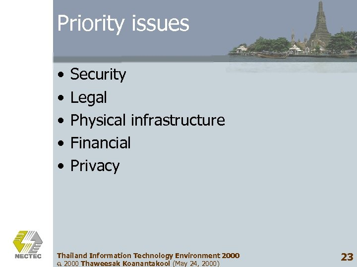 Priority issues • • • Security Legal Physical infrastructure Financial Privacy Thailand Information Technology