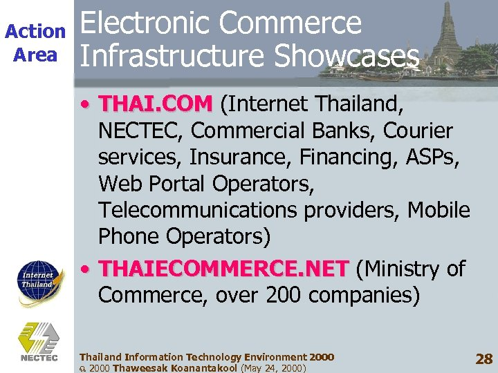 Action Area Electronic Commerce Infrastructure Showcases • THAI. COM (Internet Thailand, NECTEC, Commercial Banks,
