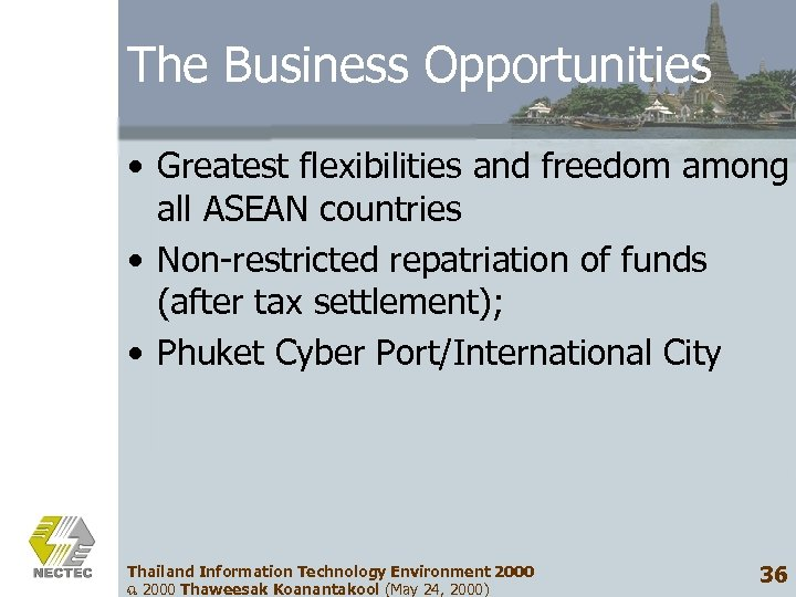 The Business Opportunities • Greatest flexibilities and freedom among all ASEAN countries • Non-restricted