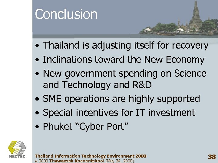 Conclusion • Thailand is adjusting itself for recovery • Inclinations toward the New Economy