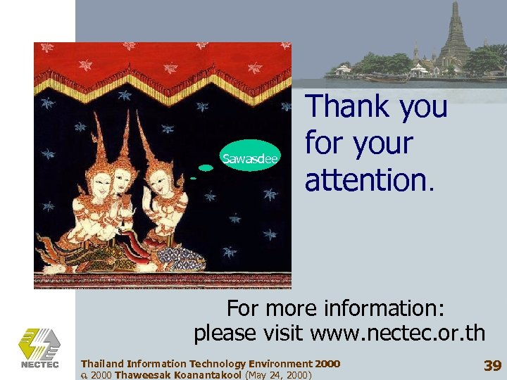 Sawasdee Thank you for your attention. For more information: please visit www. nectec. or.
