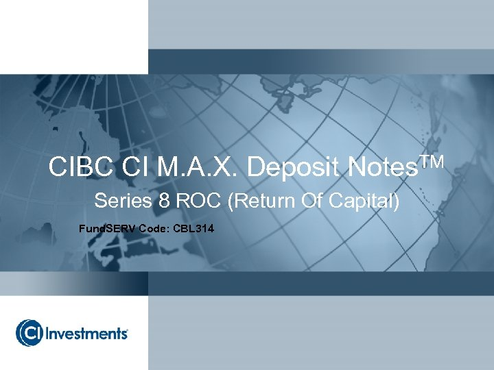 CIBC CI M. A. X. Deposit Notes. TM Series 8 ROC (Return Of Capital)