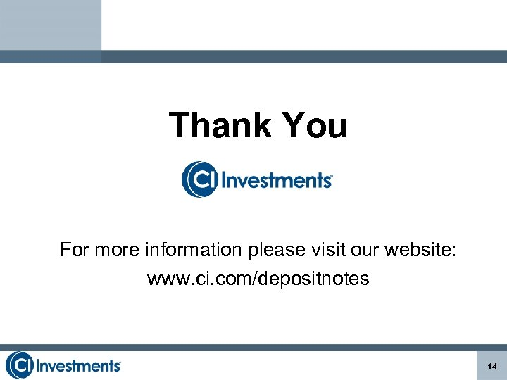 Thank You For more information please visit our website: www. ci. com/depositnotes 14