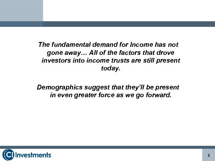 The fundamental demand for Income has not gone away… All of the factors that