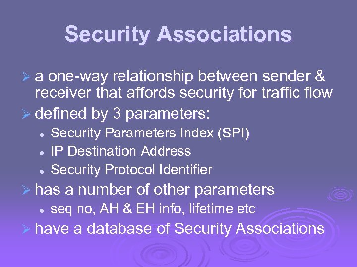 Security Associations Ø a one-way relationship between sender & receiver that affords security for