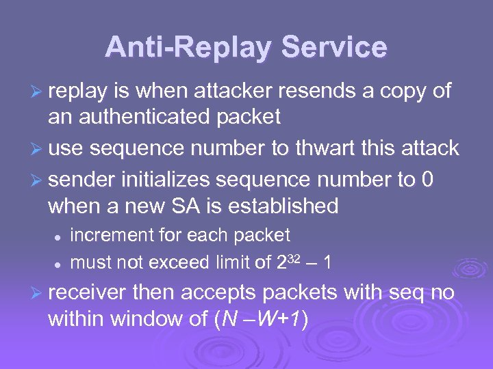Anti-Replay Service Ø replay is when attacker resends a copy of an authenticated packet