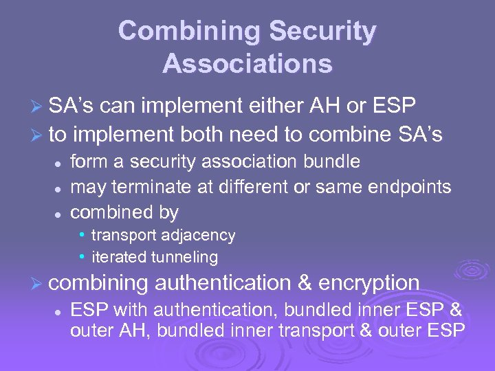 Combining Security Associations Ø SA's can implement either AH or ESP Ø to implement