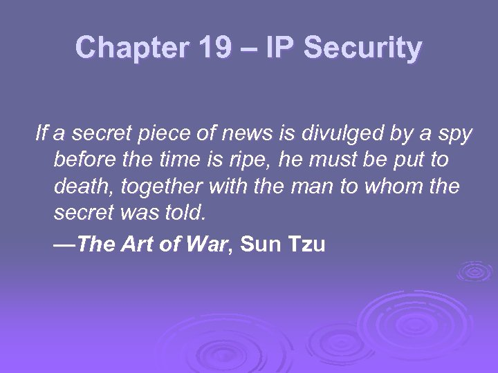 Chapter 19 – IP Security If a secret piece of news is divulged by