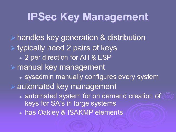 IPSec Key Management Ø handles key generation & distribution Ø typically need 2 pairs