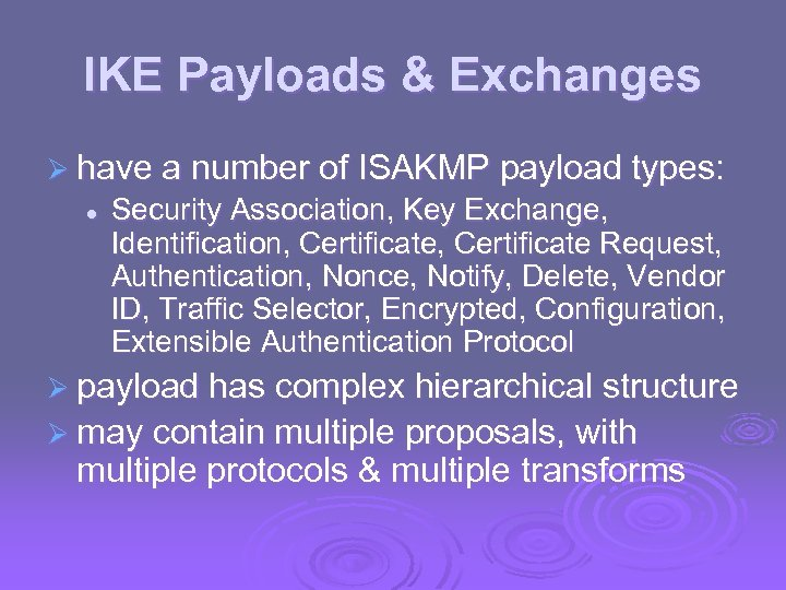 IKE Payloads & Exchanges Ø have a number of ISAKMP payload types: l Security