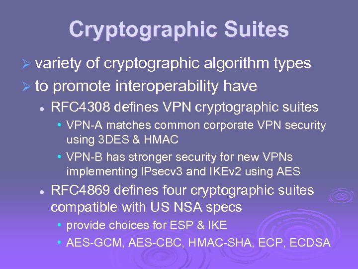 Cryptographic Suites Ø variety of cryptographic algorithm types Ø to promote interoperability have l