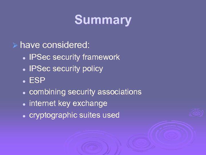 Summary Ø have considered: l l l IPSec security framework IPSec security policy ESP