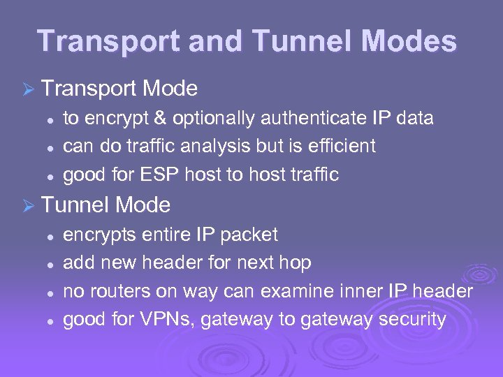 Transport and Tunnel Modes Ø Transport Mode l l l to encrypt & optionally