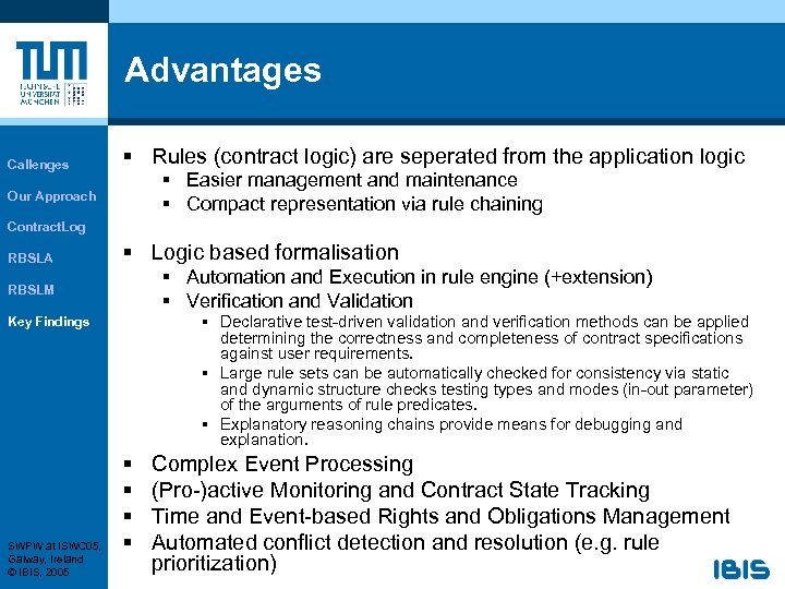 Advantages Callenges § Rules (contract logic) are seperated from the application logic § Easier
