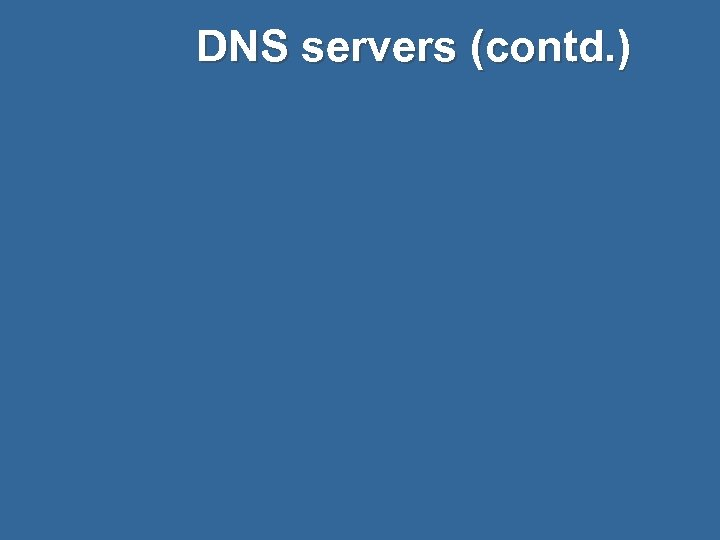 DNS servers (contd. )